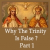 Why The Trinity Is False Part 1