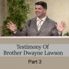Testimony Of Brother Dwayne Lawson Part 3